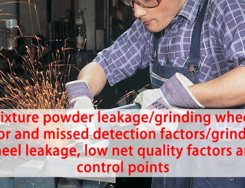Mixture powder leakage/grinding wheel error and missed detection factors/grinding wheel leakage, low net quality factors and control points